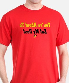 You're About To Eat My Dust T-Shirt 2