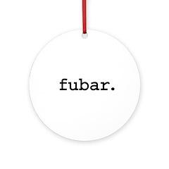 fubar. Ornament (Round)