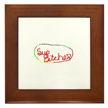 Sup Bitches Framed Tile