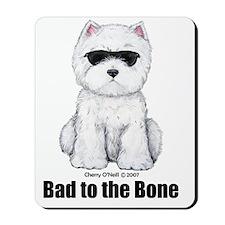 Bad to the Bone Westie! Mousepad