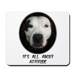 IT'S ALL ABOUT ATTITUDE (PIT BULL FACE) Mousepad