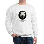 IT'S ALL ABOUT ATTITUDE (PIT BULL FACE) Sweatshirt