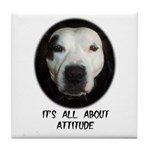 IT'S ALL ABOUT ATTITUDE (PIT BULL FACE) Tile Coast