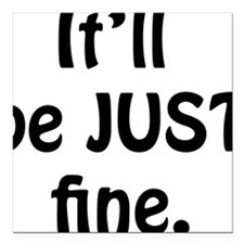 """Itll_be_just_fine Square Car Magnet 3"""" x 3"""""""