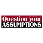 Question your Assumptions (bumper sticker)