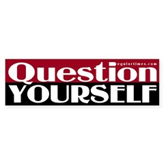 Question Yourself (bumper sticker)