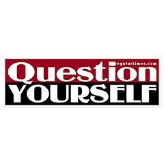 Question Yourself (bumper sticker)
