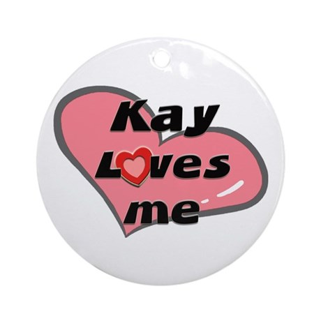 kay loves me Ornament (Round)
