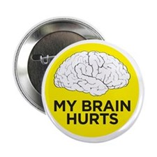 "my brain hurts 2.25"" Button"