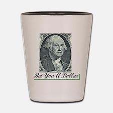 bet you a dollar Shot Glass