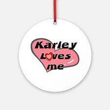 karley loves me  Ornament (Round)