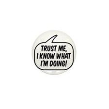 Trust me, I know what I'm doing! Mini Button