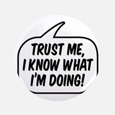 """Trust me, I know what I'm doing! 3.5"""" Button"""