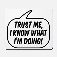 Trust me, I know what I'm doing! Mousepad