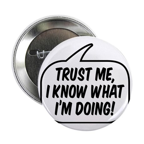 """Trust me, I know what I'm doing! 2.25"""" Button"""