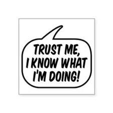 "Trust me, I know what I'm d Square Sticker 3"" x 3"""