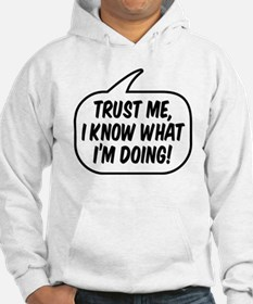 Trust me, I know what I'm doing! Hoodie