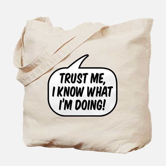 Trust me, I know what I'm doing! Tote Bag