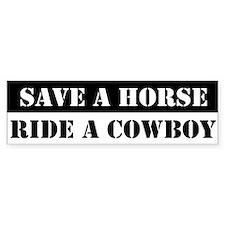 Save a horse Ride a cowboy Bumper Bumper Sticker