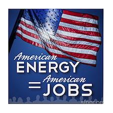 American Energy=American Jobs Tile Coaster