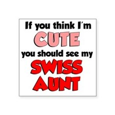 """Im Cute Swiss Aunt Square Sticker 3"""" x 3"""""""