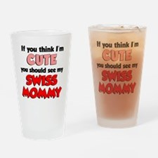 Think Im Cute Swiss Mommy Drinking Glass