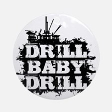 DrillBabyDrill Round Ornament