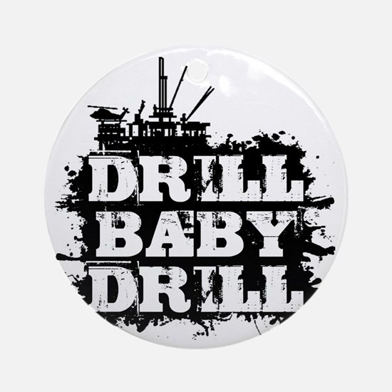 DrillBabyDrill Round Ornament
