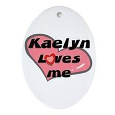 kaelyn loves me  Oval Ornament