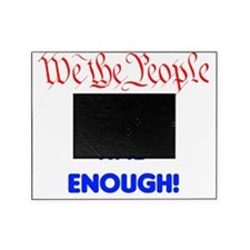 We the People have had enough Picture Frame