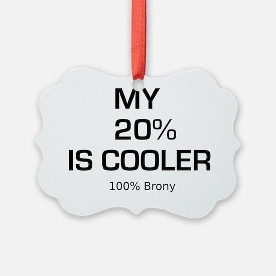 My 20 Percent Is Cooler Ornament