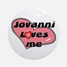 jovanni loves me  Ornament (Round)