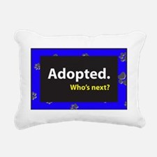 Adopted. Whos next? - Bl Rectangular Canvas Pillow