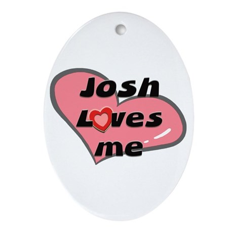 josh loves me Oval Ornament