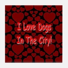 I Love Dogs In The City! Tile Coaster