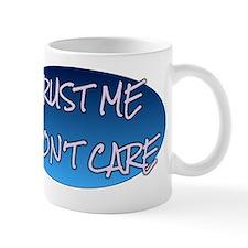 Trust Me I Dont Care Small Mug