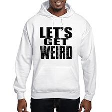 Lets Get Weird Workaholics Hoodie