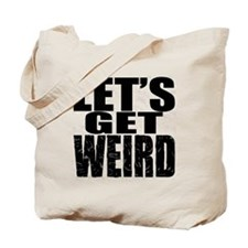 Lets Get Weird Workaholics Tote Bag
