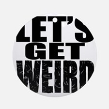 Lets Get Weird Workaholics Round Ornament
