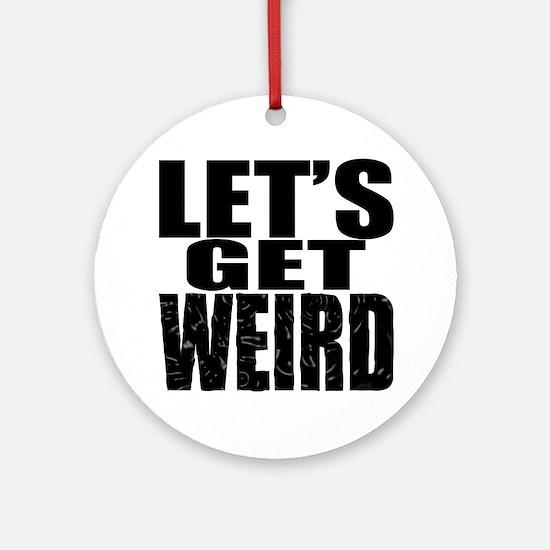Lets Get Weird Workaholics Round Ornament