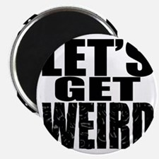 Lets Get Weird Workaholics Magnet