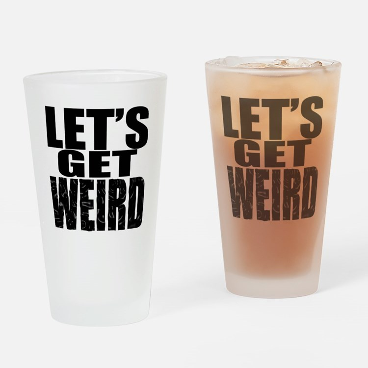 Lets Get Weird Workaholics Drinking Glass