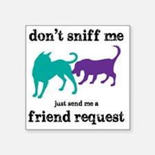 "Dont sniff me Square Sticker 3"" x 3"""