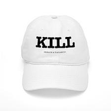 KILL - CREATE A VACANCY Baseball Cap