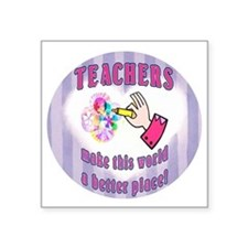"Teachers make world better Square Sticker 3"" x 3"""