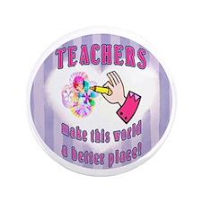 """Teachers make world better 3.5"""" Button"""