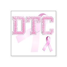 """DTC initials, Pink Ribbon, Square Sticker 3"""" x 3"""""""