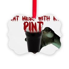 dont mess with my pint Ornament