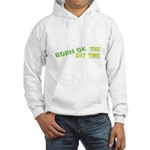 Born OK the First Time Hooded Sweatshirt