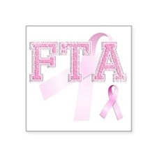 "FTA initials, Pink Ribbon, Square Sticker 3"" x 3"""